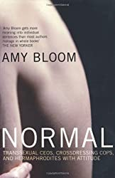 Normal: Transsexual CEOs, Crossdressing Cops and Hermaphrodites with Attitude by Amy Bloom (2003-06-02)