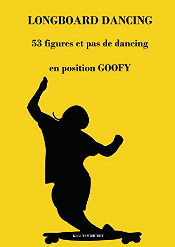 LONGBOARD DANCING: 53 figures et pas de dancing en position goofy (French Edition)