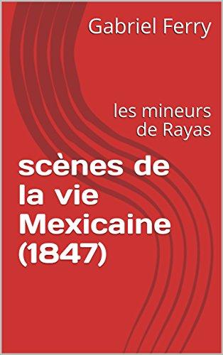 scènes de la vie Mexicaine (1847): les mineurs de Rayas (French Edition)