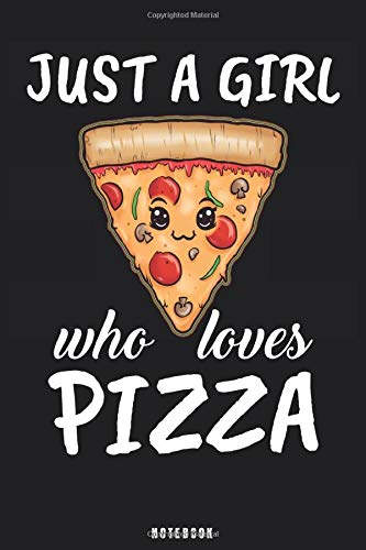 Just A Girl Who Loves Pizza: Pizza Notebook Journal - Blank Wide Ruled Paper - Funny Pizza Accessories - Pizza Gifts for Women, Girls and Kids