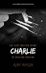 Charlie: The Very British Crime Of Dealing Cocaine