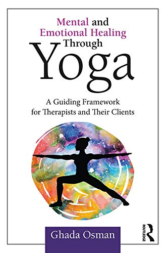 Mental and Emotional Healing Through Yoga: A Guiding ...