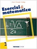 Esercizi di matematica. Per le Scuole superiori: 2