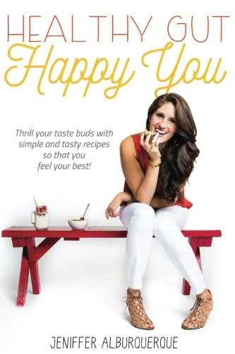 Healthy Gut Happy You: Thrill Your Taste Buds With Simple and Tasty Recipes
