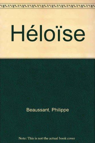 Héloïse - Grand Prix du Roman de l'Académie Française 1993 par P. Beaussant