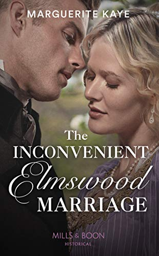 The Inconvenient Elmswood Marriage (Mills & Boon Historical) (Penniless Brides of Convenience, Book 4) by [Kaye, Marguerite]