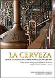 La cerveza: Ciencia, tecnología, ingeniería, producción, valoración
