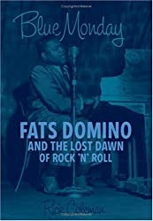 Blue Monday: Fats Domino and the Lost Dawn of Rock 'n' Roll by Rick Coleman (2006-04-24)