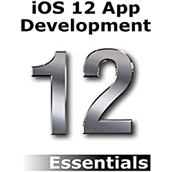 iOS 12 App Development Essentials: Learn to Develop iOS 12 Apps with Xcode 10 and Swift 4 (English Edition)
