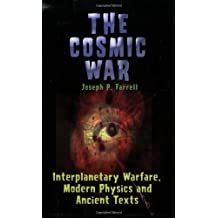 The Cosmic War: Interplanetary Warfare, Modern Physics, and Ancient Texts: A Study in Non-Catastrophist Interpretations of Ancient Legends by Joseph P Farrell (2015-02-25)