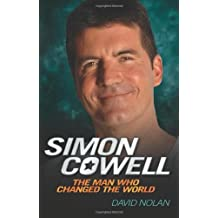 Simon Cowell: The Man Who Changed the World by David Nolan (2010-11-01)