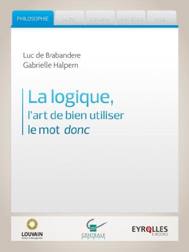 La logique, lart de bien utiliser le mot donc (French Edition)