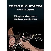 CORSO DI CHITARRA: L'improvvisazione: da dove cominciare (Italian Edition)