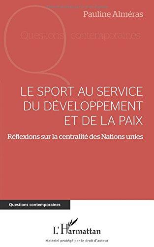 Le sport au service du développement et de la paix : réflexions sur la centralité des Nations unies / Pauline Alméras | Alméras, Pauline