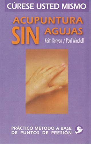 Acupuntura sin agujas/ Acupuncture Without Needles: Practico Metodo a Base De Puntos De Presion