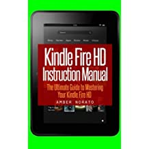 Kindle Fire HD Instruction Manual: The Ultimate Guide to Mastering Your Kindle Fire HD by Amber Norato (2013-12-02)