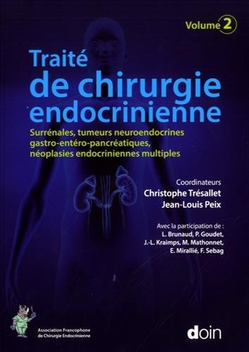 Traité de chirurgie endocrinienne. Volume 2: Surrénales, tumeurs neuroendocrines gastro-entéro-pancréatiques, néoplasies endocriniennes multiples.
