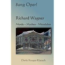 Richard Wagner: Morde - Mythen - Mittelalter (Opernfuehrer, Band 3)