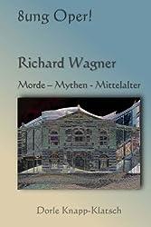 Richard Wagner: Morde - Mythen - Mittelalter (Opernfuehrer)