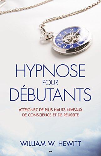 Hypnose pour débutants: Atteignez de plus hauts niveaux de conscience et de réussite