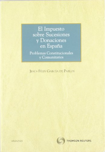 El Impuesto sobre Sucesiones y Donaciones en España - Problemas constitucionales y comunitarios (Monografía)