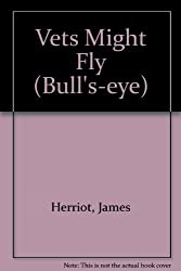 Vets Might Fly (Bull's-eye) by James Herriot (1985-03-04)