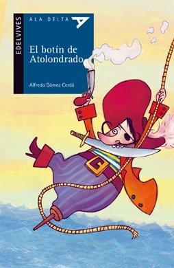 El botín de Atolondrado (Ala Delta (Serie Azul)) por Alfredo Gómez Cerdá