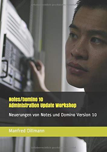 Notes/Domino 10 Administration Update Workshop: Neuerungen von Notes und Domino Version 10 -