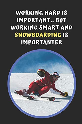 Working Hard Is Important, But Working Smart And Snowboarding Is Importanter: Novelty Lined Notebook / Journal To Write In Perfect Gift Item (6 x 9 inches) -