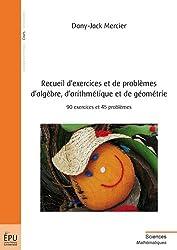 Recueil d'exercices et de problèmes d'algèbre, d'arithmétique et de géométrie