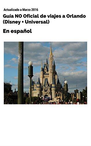 Guia NO oficial de viajes a Orlando (Disney + Universal): En español...