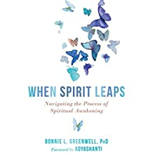 When Spirit Leaps: Understanding and Supporting the Process of Spiritual Awakening