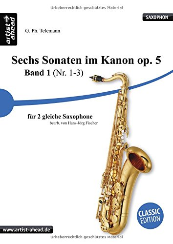 Sechs Sonaten im Kanon für zwei gleiche Saxophone Band 1 von Georg Philipp Telemann. Spielbuch. Musiknoten. Für Altsaxophon, Tenorsaxophon, Sopransaxophon - eingerichtet von Hans-Jörg Fischer