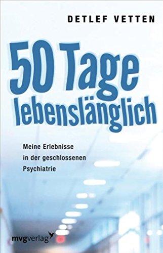 50 Tage lebenslänglich: Meine Erlebnisse in der geschlossenen Psychiatrie