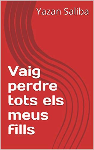 Vaig perdre tots els meus fills (Catalan Edition) por Yazan  Saliba