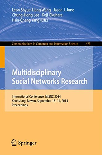 Multidisciplinary Social Networks Research: International Conference, MISNC 2014, Kaohsiung, Taiwan, September 13-14, 2014. Proceedings (Communications in Computer and Information Science)