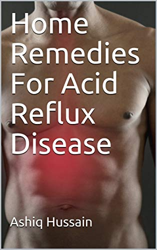 Home Remedies For Acid Reflux Disease (English Edition)