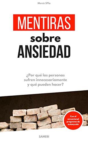 Mentiras sobre Ansiedad: ¿Porqué las personas sufren innecesariamente y qué pueden hacer?
