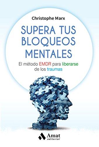 Supera tus bloqueos mentales: El método EMDR para liberarse de los traumas