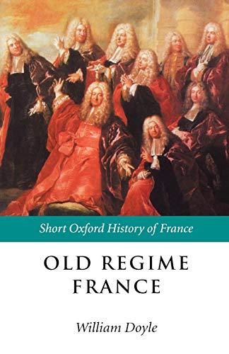 Old Regime France: 1648-1788 (Short Oxford History of France)