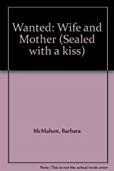 Wanted: Wife and Mother (Sealed with a kiss) by Barbara McMahon (1995-06-09)
