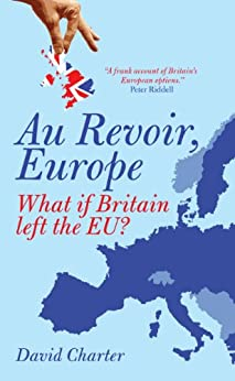 Au Revoir, Europe: What if Britain left the EU? by [Charter, David]