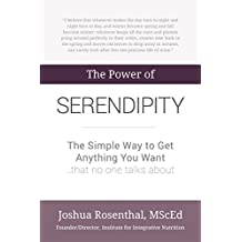 The Power of Serendipity: The Simple Way to Get Anything You Want …that no one talks about