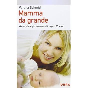 Mamma Da Grande. Vivere Al Meglio La Maternità Dopo I 35 Anni