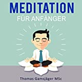 Meditation: Meditieren Lernen für Anfänger: Der ultimative Guide wie du durch Meditieren Ängste, Stress und Übergewicht los wirst und neue Energie. Glück und Freude tankst