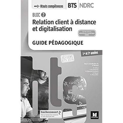Bloc 2 Relation client à distance et digitalisation - BTS NDRC 1&2 - Éd 2018 - GP