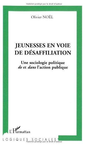 Jeunesses en voie de désaffiliation : Une sociologie politique de et dans l'action publique