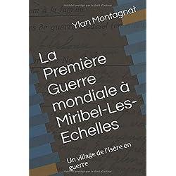 La Première Guerre mondiale à Miribel-Les-Echelles: Un village de l'Isère en guerre