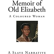Memoir of Old Elizabeth: A Coloured Woman (Slave Narratives)