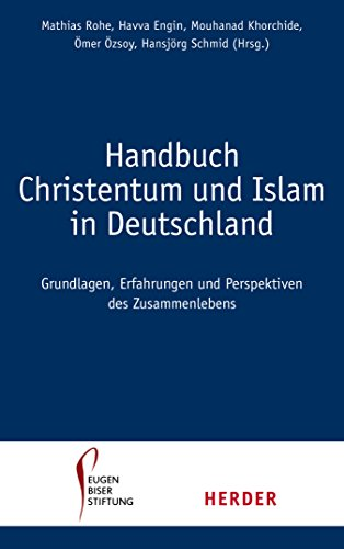 Handbuch Christentum und Islam in Deutschland: Erfahrungen, Grundlagen und Perspektven im Zusammenleben